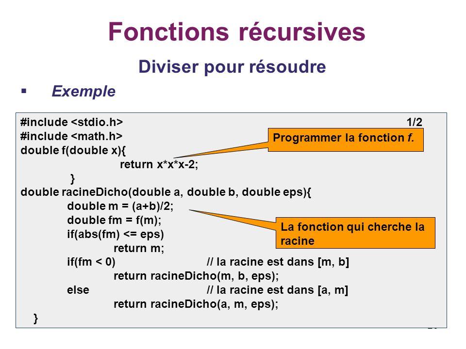 26 Fonctions récursives Diviser pour résoudre Exemple #include 1/2 #include double f(double x){ return x*x*x-2; } double racineDicho(double a, double