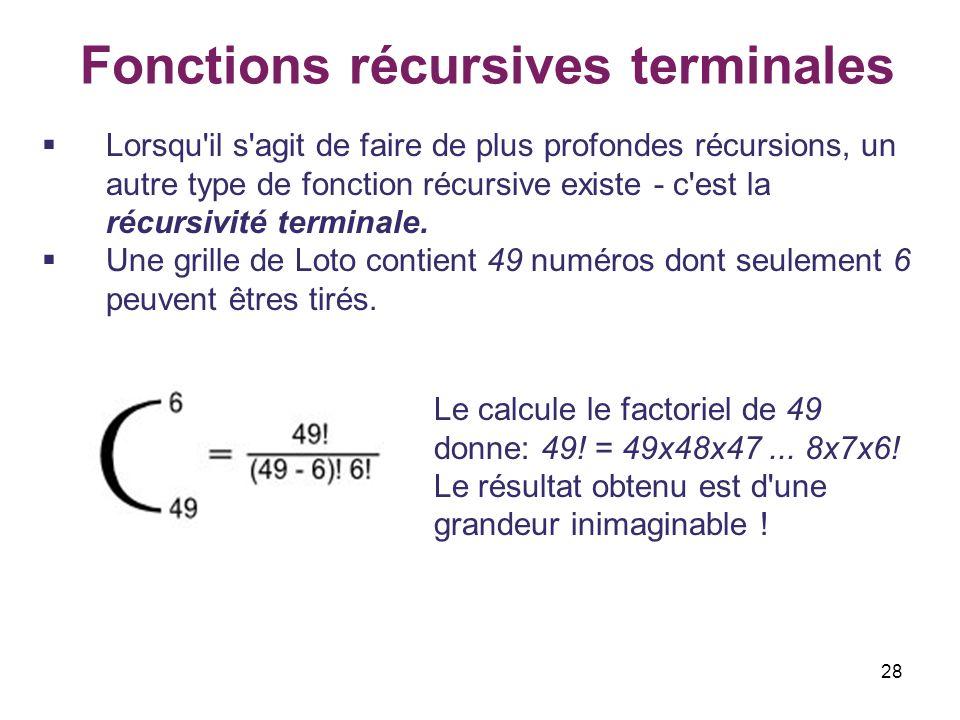 28 Fonctions récursives terminales Lorsqu'il s'agit de faire de plus profondes récursions, un autre type de fonction récursive existe - c'est la récur