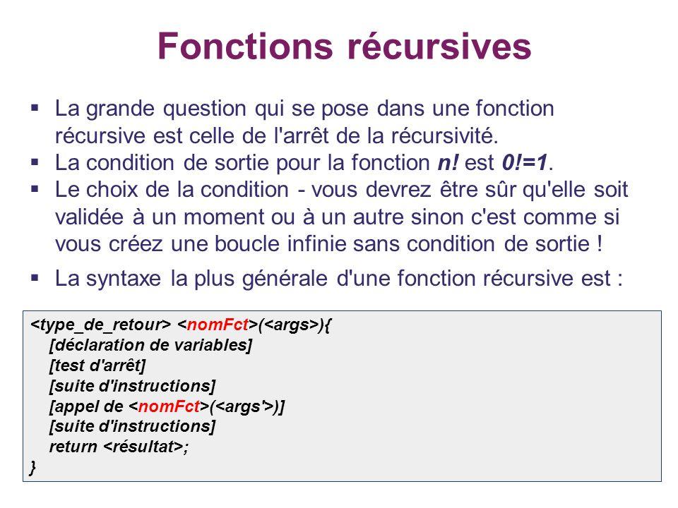 9 Fonctions récursives La grande question qui se pose dans une fonction récursive est celle de l'arrêt de la récursivité. La condition de sortie pour