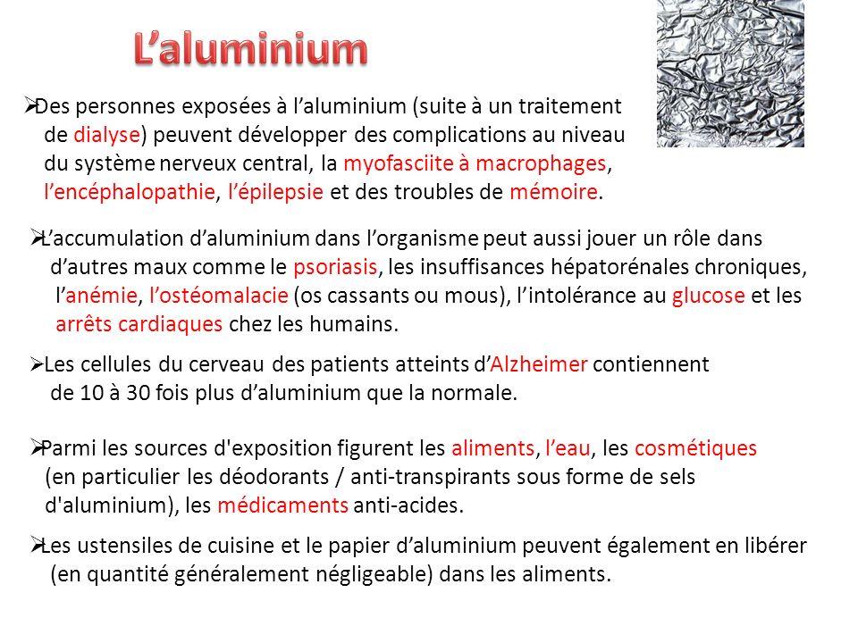Laccumulation daluminium dans lorganisme peut aussi jouer un rôle dans dautres maux comme le psoriasis, les insuffisances hépatorénales chroniques, la