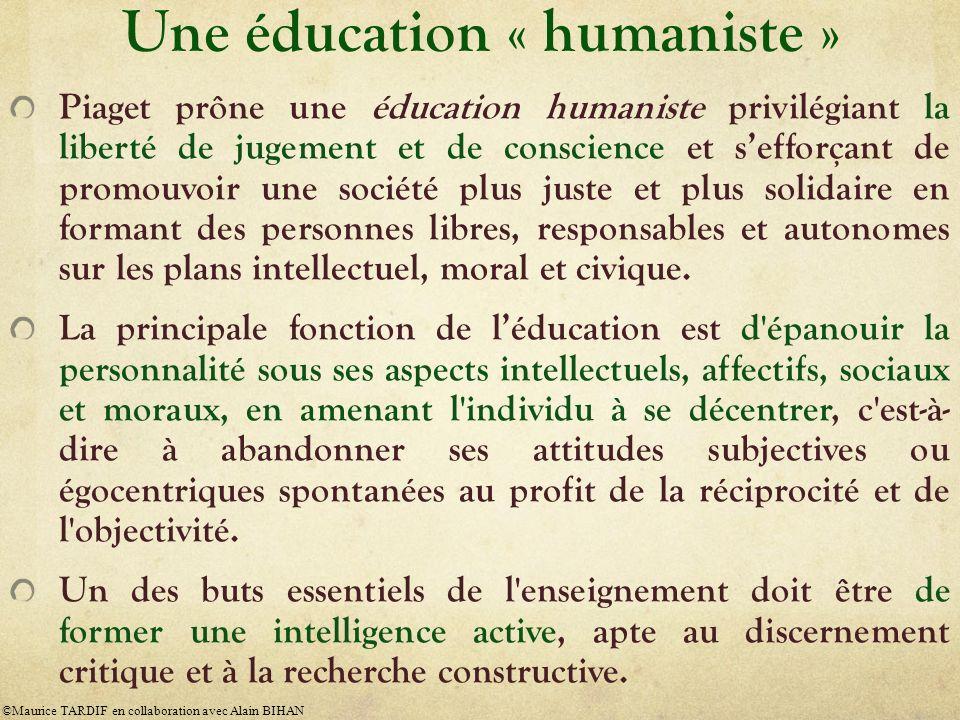 Une éducation « humaniste » Piaget prône une éducation humaniste privilégiant la liberté de jugement et de conscience et sefforçant de promouvoir une