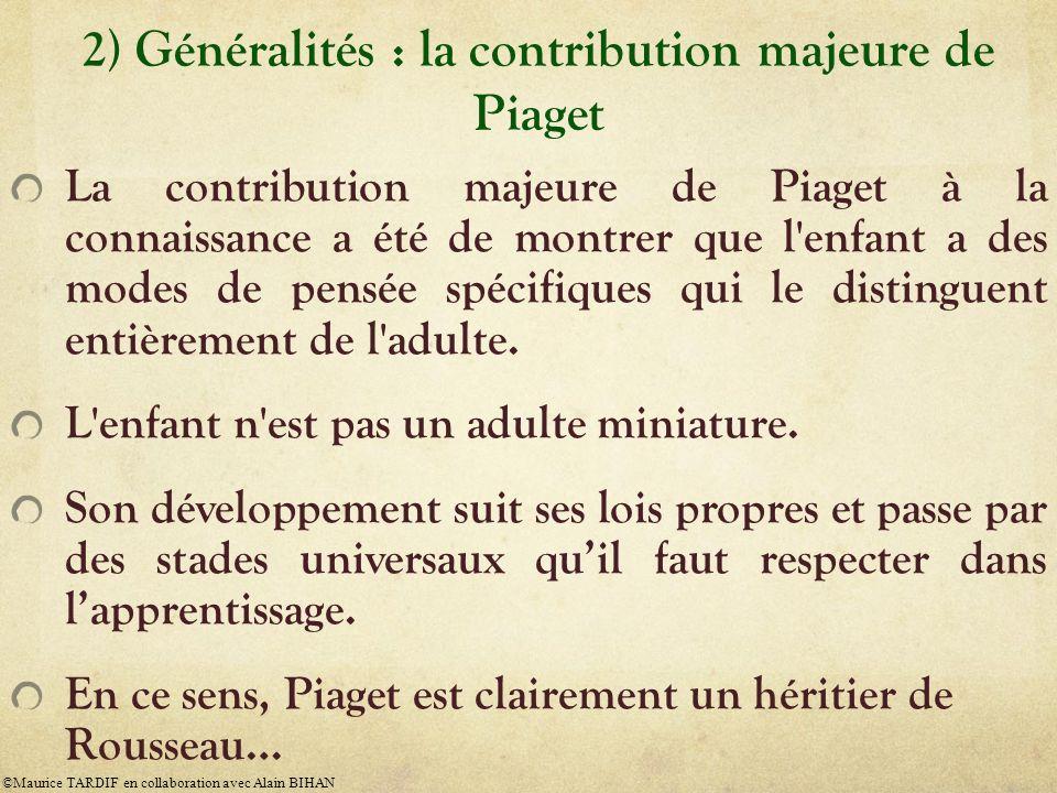 2) Généralités : la contribution majeure de Piaget La contribution majeure de Piaget à la connaissance a été de montrer que l'enfant a des modes de pe