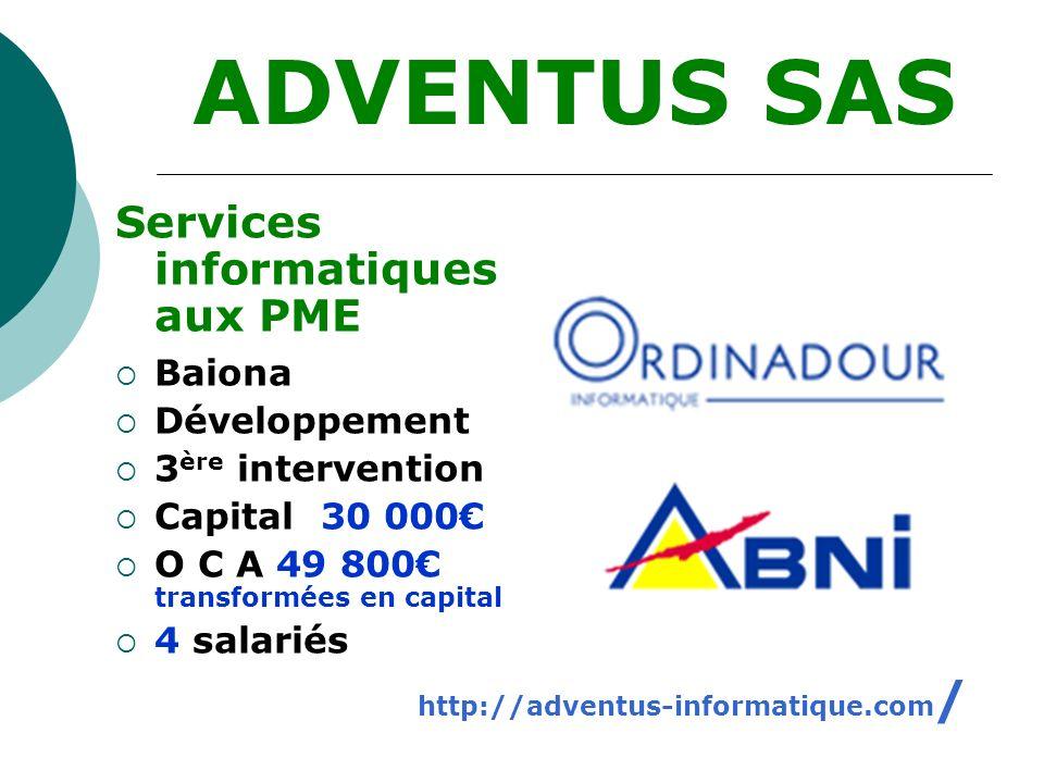 Services informatiques aux PME Baiona Développement 3 ère intervention Capital 30 000 O C A 49 800 transformées en capital 4 salariés ADVENTUS SAS htt