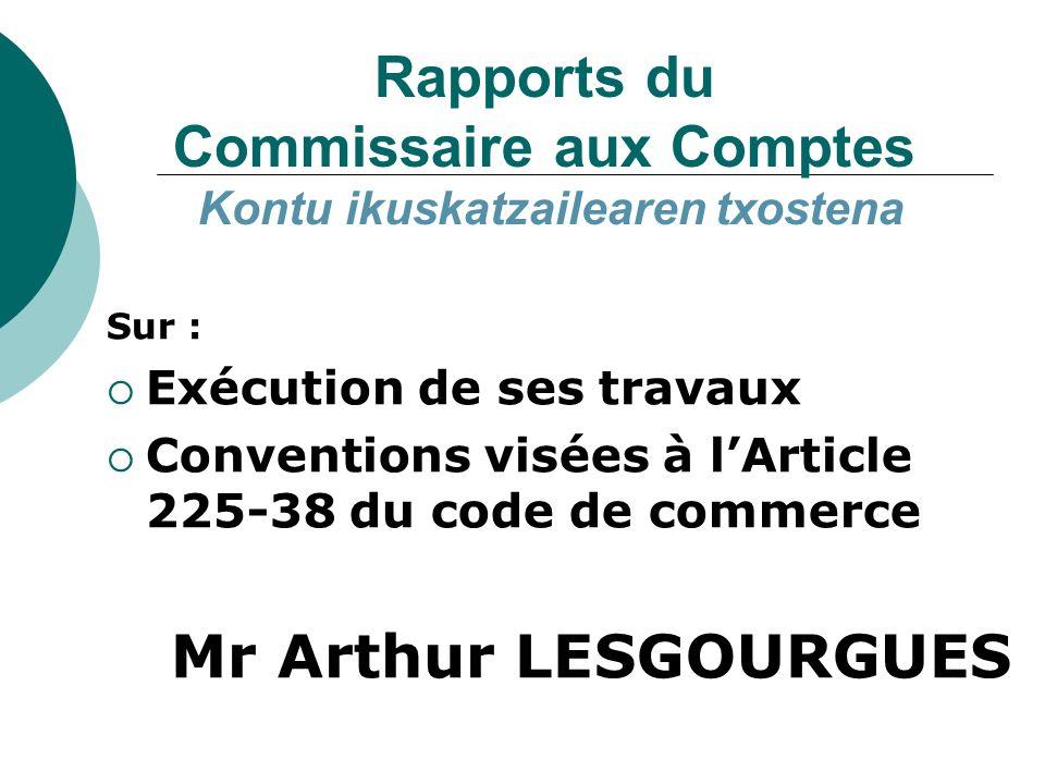 Rapports du Commissaire aux Comptes Kontu ikuskatzailearen txostena Sur : Exécution de ses travaux Conventions visées à lArticle 225-38 du code de com