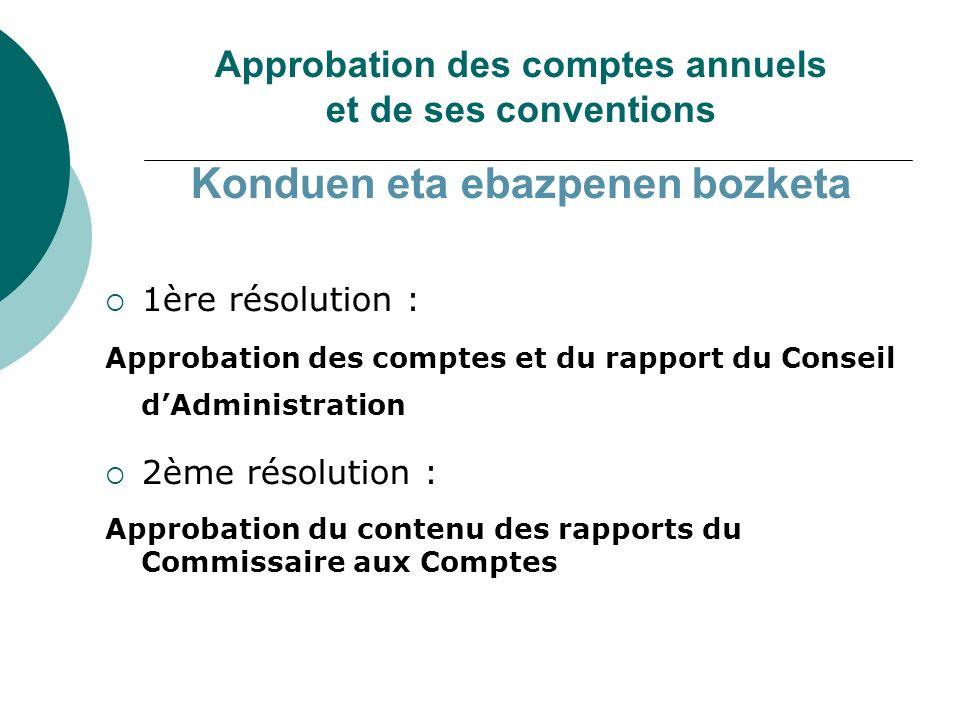 Approbation des comptes annuels et de ses conventions Konduen eta ebazpenen bozketa 1ère résolution : Approbation des comptes et du rapport du Conseil