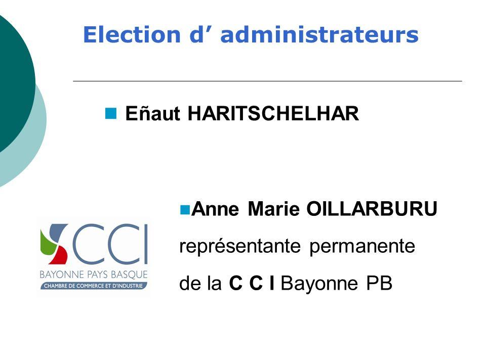 Election d administrateurs Eñaut HARITSCHELHAR Anne Marie OILLARBURU représentante permanente de la C C I Bayonne PB