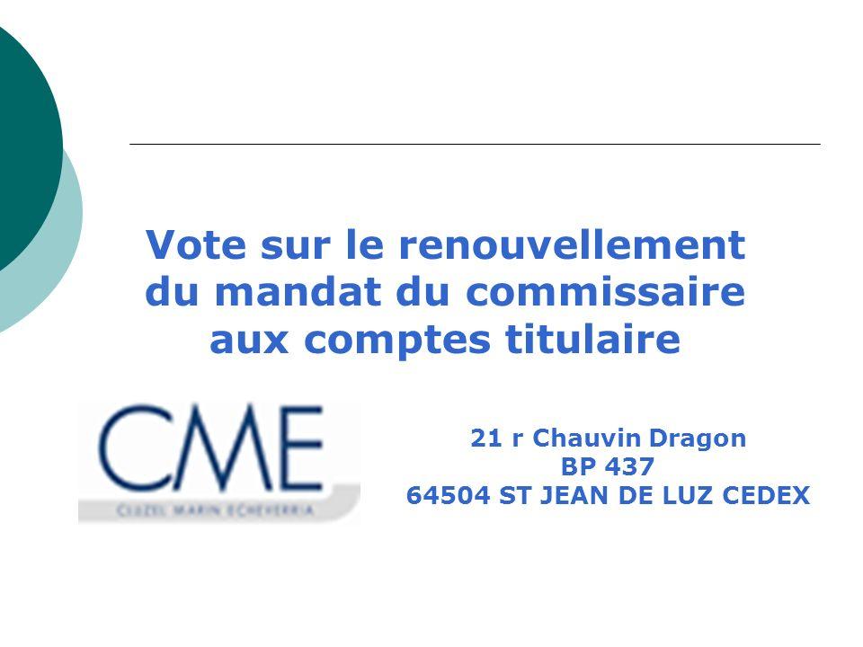 Vote sur le renouvellement du mandat du commissaire aux comptes titulaire 21 r Chauvin Dragon BP 437 64504 ST JEAN DE LUZ CEDEX