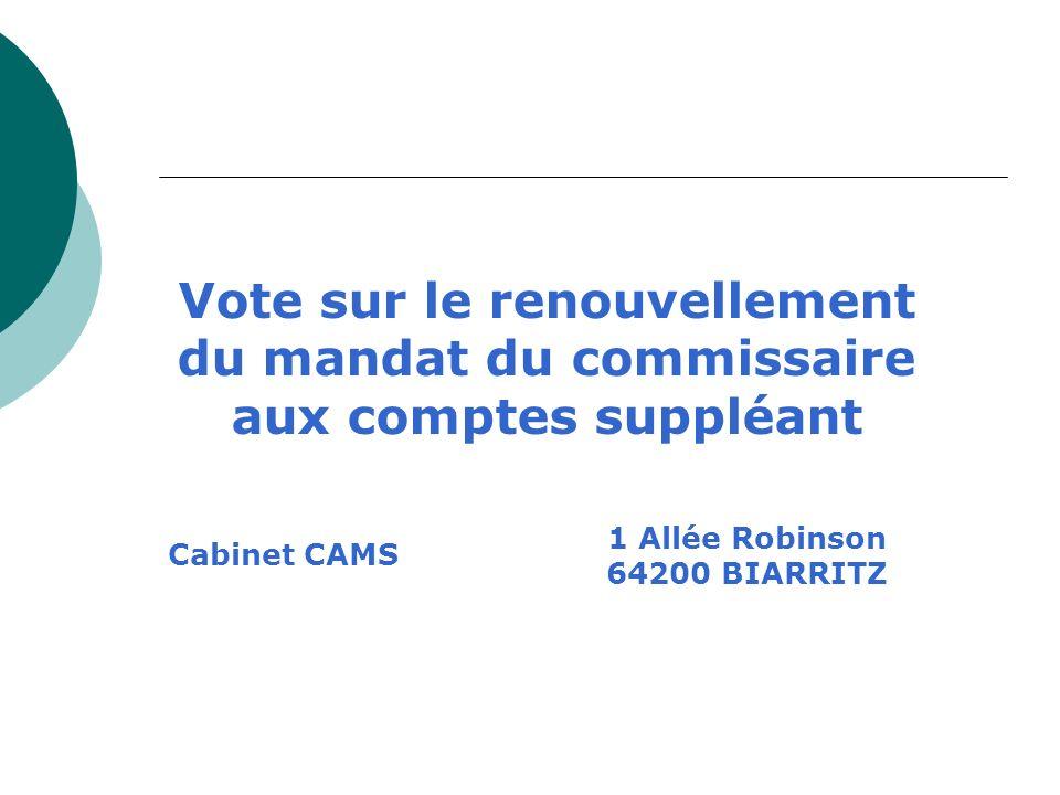 Vote sur le renouvellement du mandat du commissaire aux comptes suppléant 1 Allée Robinson 64200 BIARRITZ Cabinet CAMS