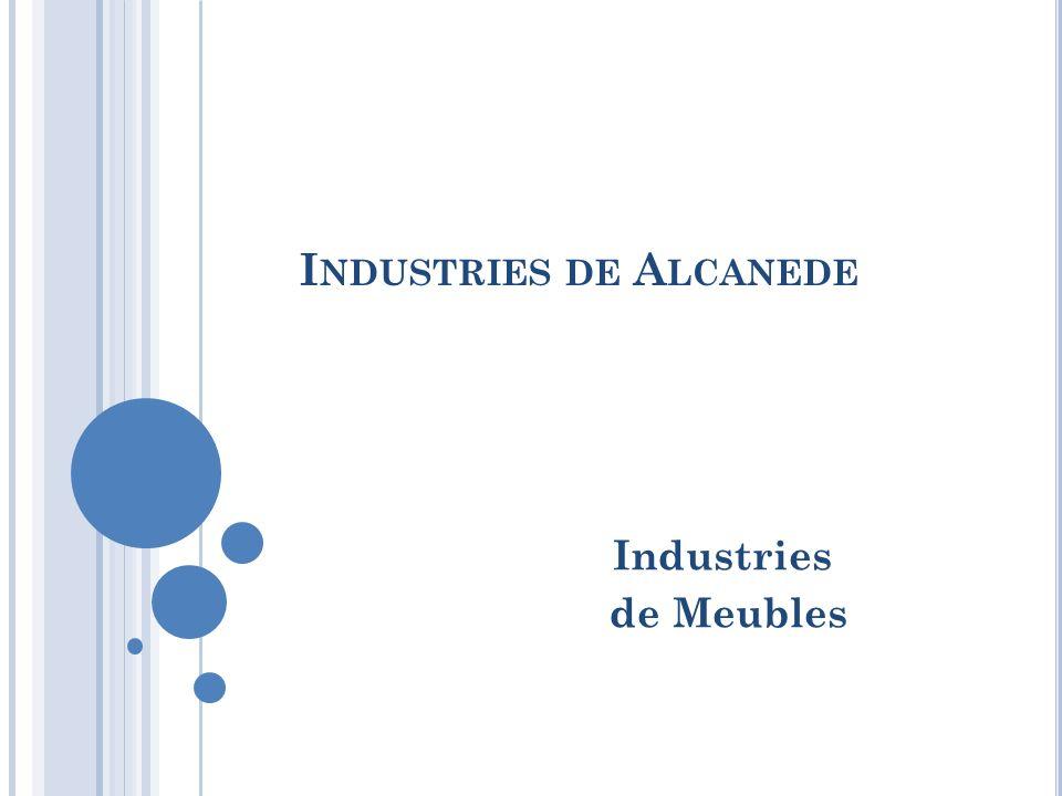 I NDUSTRIES DE A LCANEDE Industries de Meubles