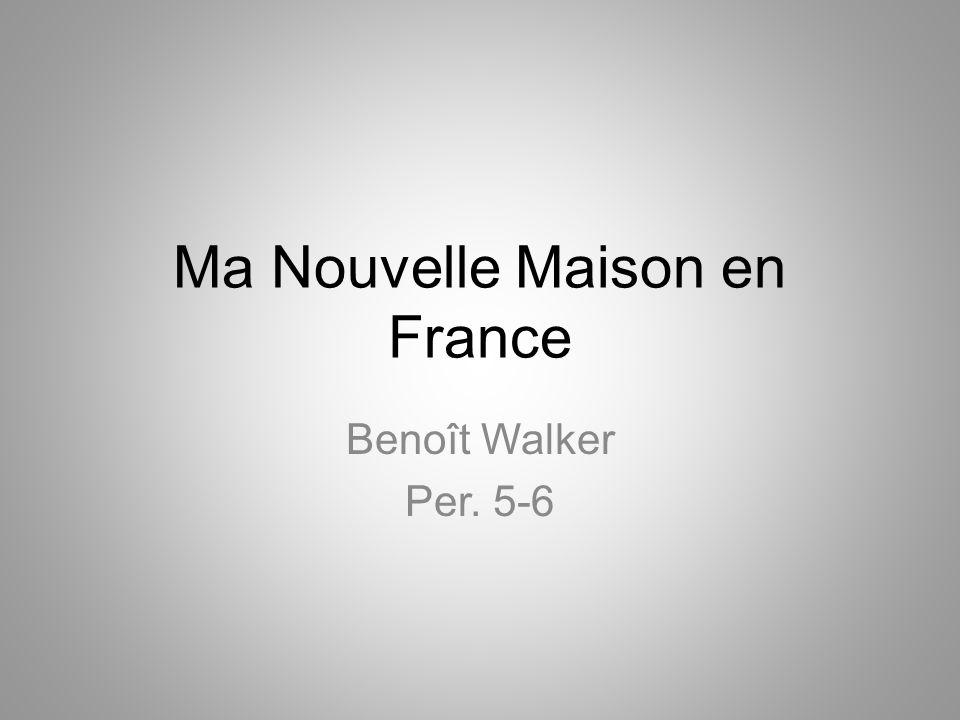 Ma Nouvelle Maison en France Benoît Walker Per. 5-6