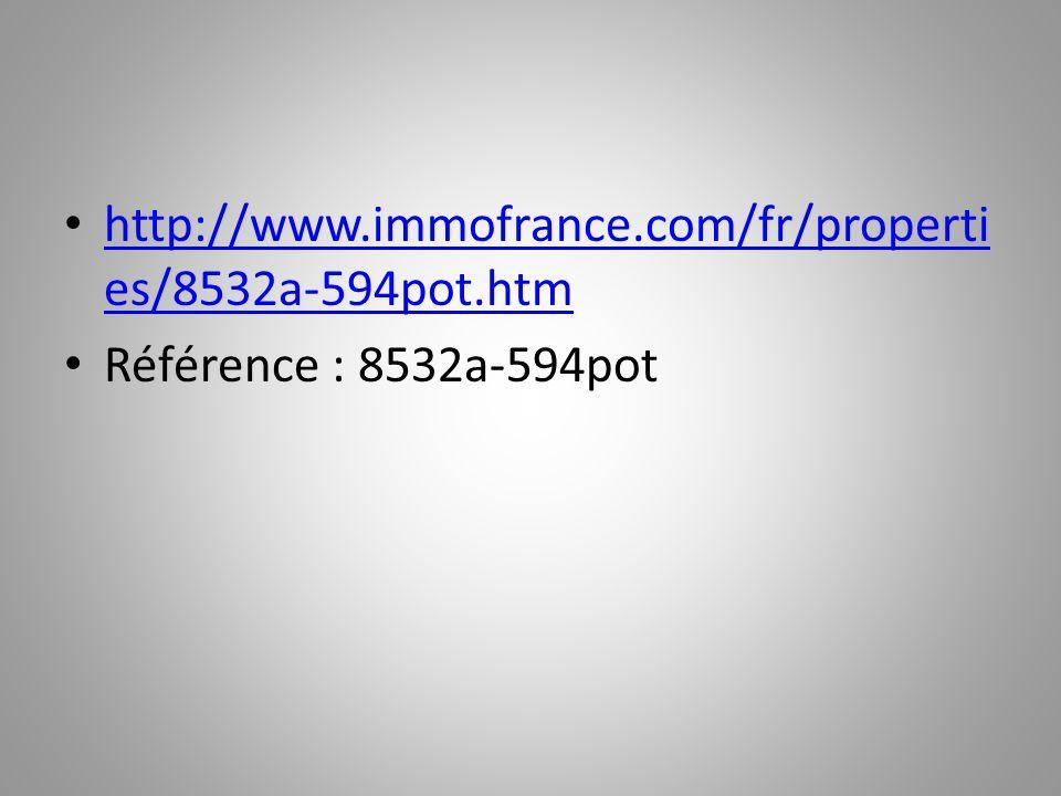 http://www.immofrance.com/fr/properti es/8532a-594pot.htm http://www.immofrance.com/fr/properti es/8532a-594pot.htm Référence : 8532a-594pot