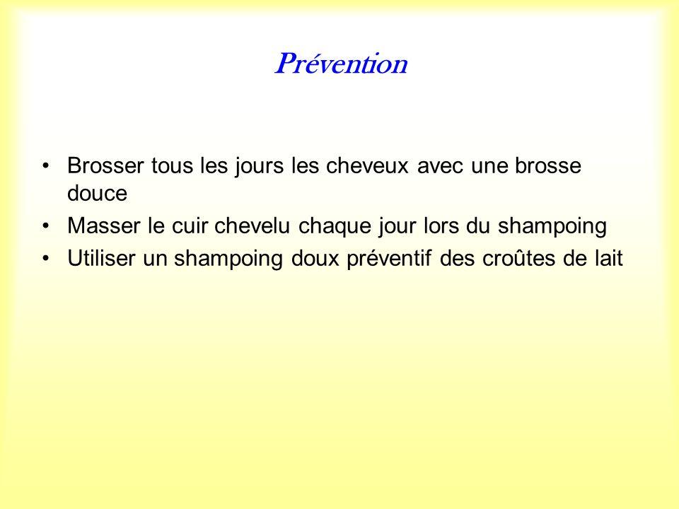 Prévention Brosser tous les jours les cheveux avec une brosse douce Masser le cuir chevelu chaque jour lors du shampoing Utiliser un shampoing doux préventif des croûtes de lait