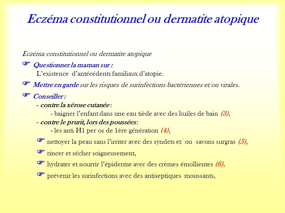 Eczéma constitutionnel ou dermatite atopique Questionner la maman sur : Lexistence dantécédents familiaux datopie.