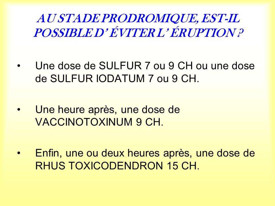 AU STADE PRODROMIQUE, EST-IL POSSIBLE D ÉVITER L ÉRUPTION .