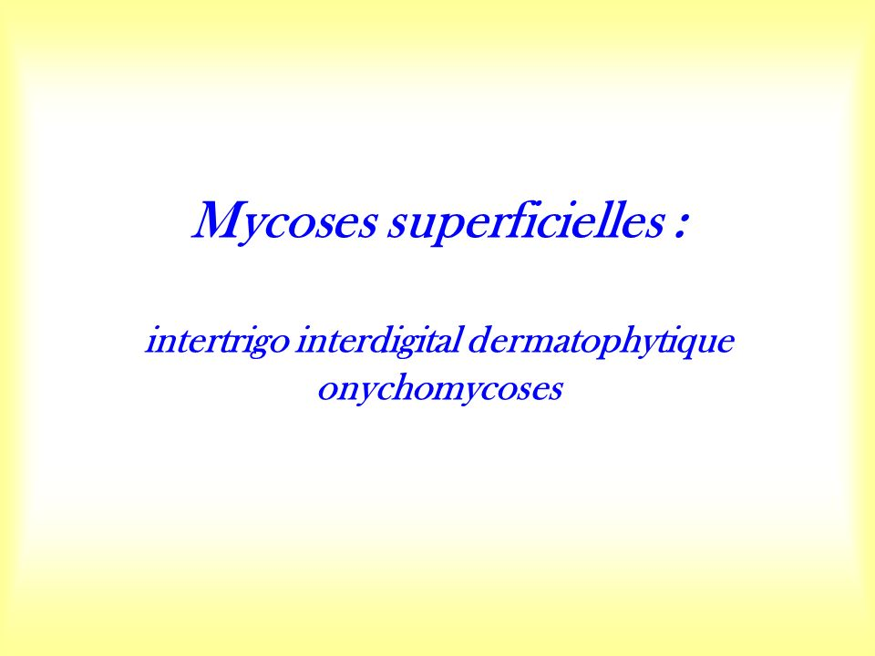 Mycoses superficielles : intertrigo interdigital dermatophytique onychomycoses