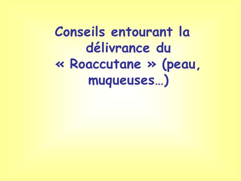 Conseils entourant la délivrance du « Roaccutane » (peau, muqueuses…)