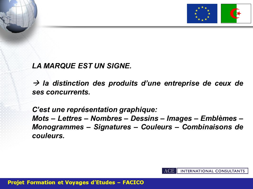 Projet Formation et Voyages dEtudes – FACICO LA MARQUE EST UN SIGNE. la distinction des produits dune entreprise de ceux de ses concurrents. Cest une