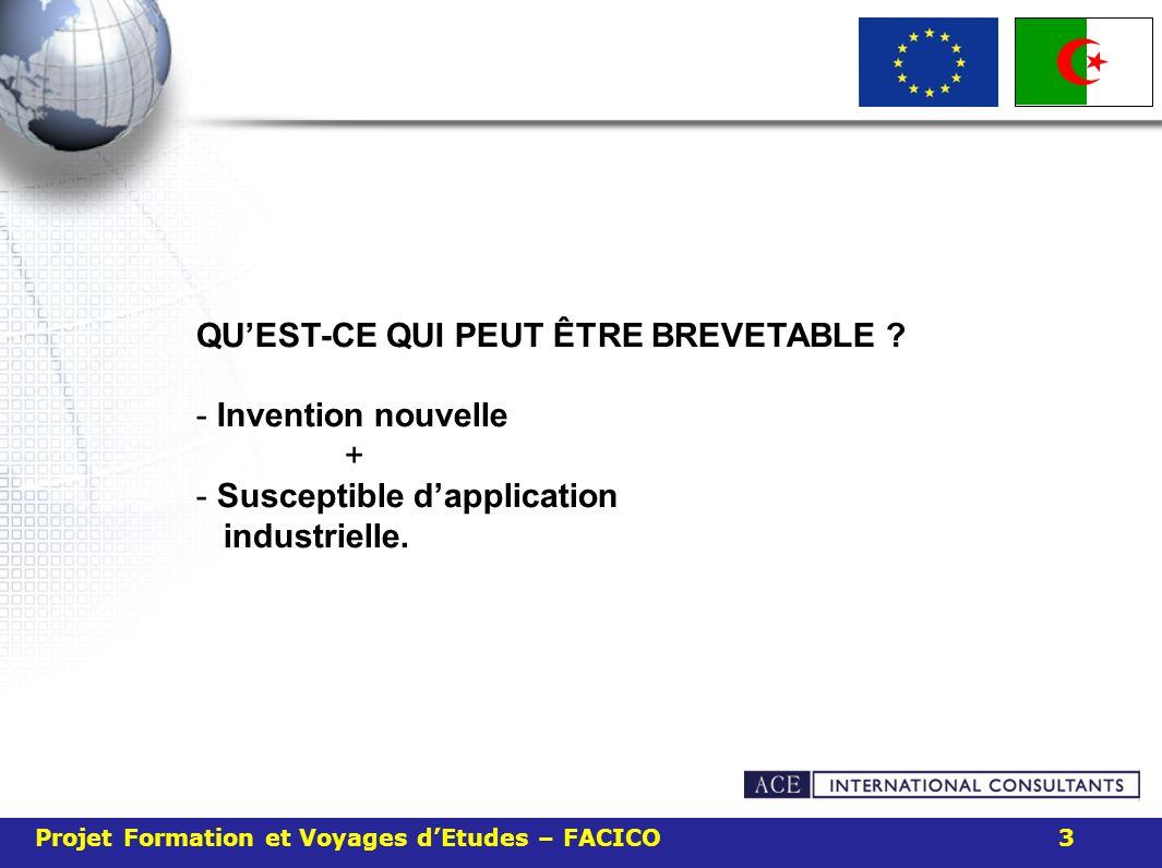 Projet Formation et Voyages dEtudes – FACICO 3 QUEST-CE QUI PEUT ÊTRE BREVETABLE ? - Invention nouvelle + - Susceptible dapplication industrielle.