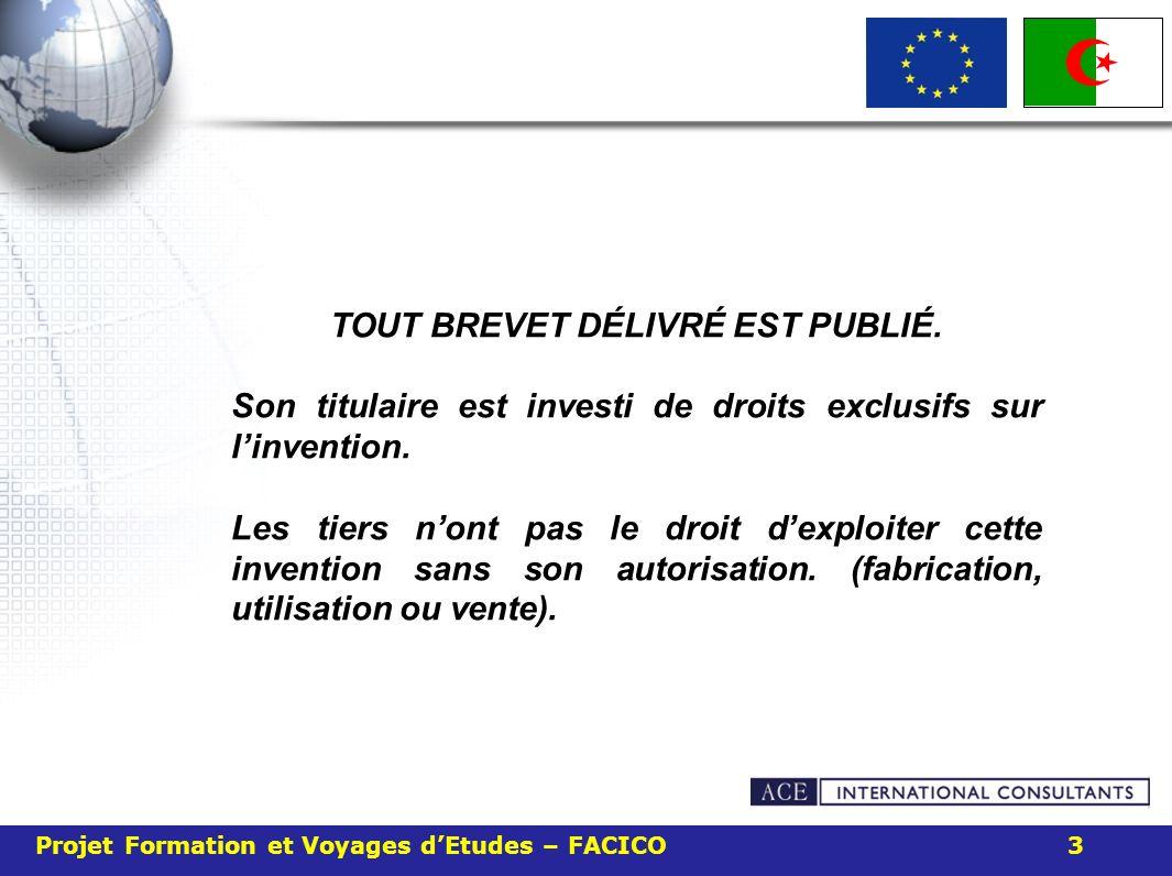 Projet Formation et Voyages dEtudes – FACICO 3 TOUT BREVET DÉLIVRÉ EST PUBLIÉ. Son titulaire est investi de droits exclusifs sur linvention. Les tiers