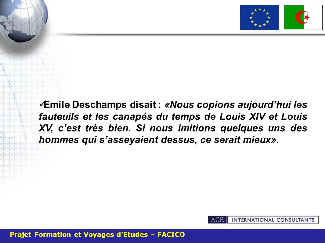 Projet Formation et Voyages dEtudes – FACICO Emile Deschamps disait : «Nous copions aujourdhui les fauteuils et les canapés du temps de Louis XIV et L