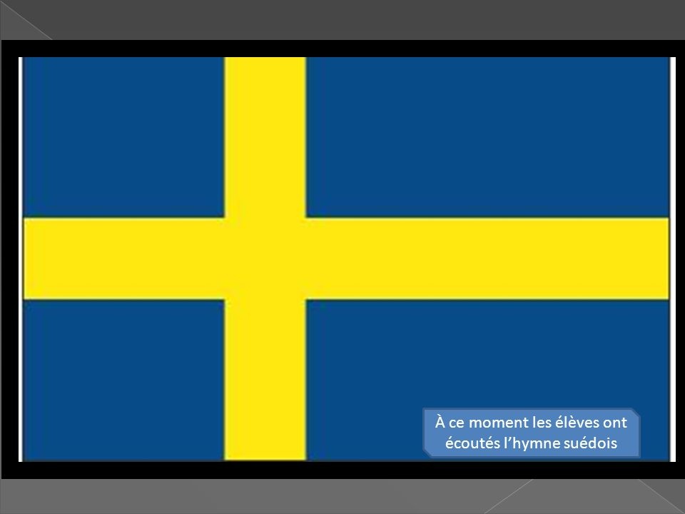 À ce moment les élèves ont écoutés lhymne suédois