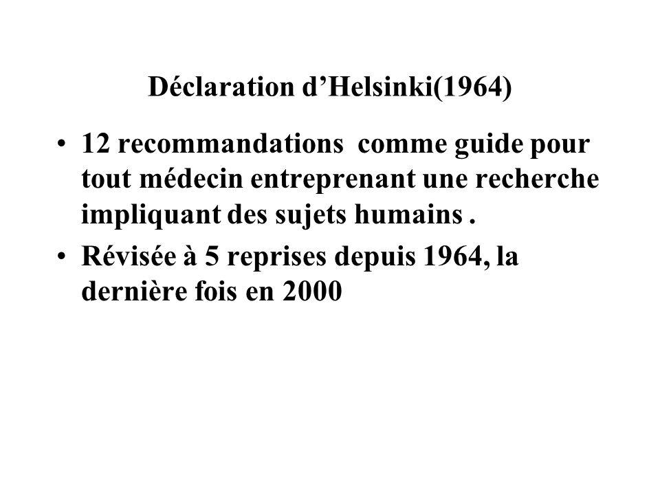 Déclaration dHelsinki(1964) 12 recommandations comme guide pour tout médecin entreprenant une recherche impliquant des sujets humains. Révisée à 5 rep