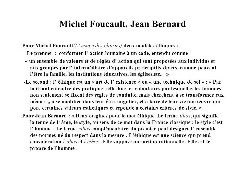 Michel Foucault, Jean Bernard Pour Michel Foucault(L usage des plaisirs) deux modèles éthiques : -Le premier : conformer l action humaine à un code, e