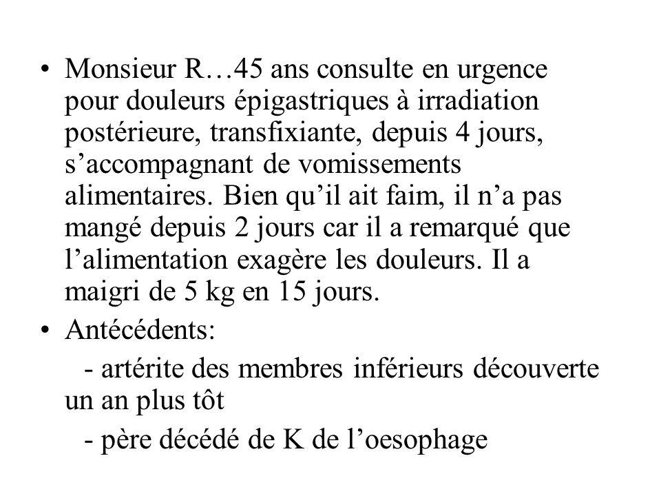 Monsieur R…45 ans consulte en urgence pour douleurs épigastriques à irradiation postérieure, transfixiante, depuis 4 jours, saccompagnant de vomisseme