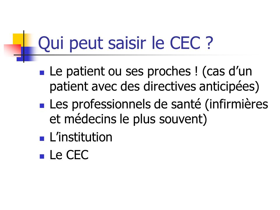 Qui peut saisir le CEC . Le patient ou ses proches .