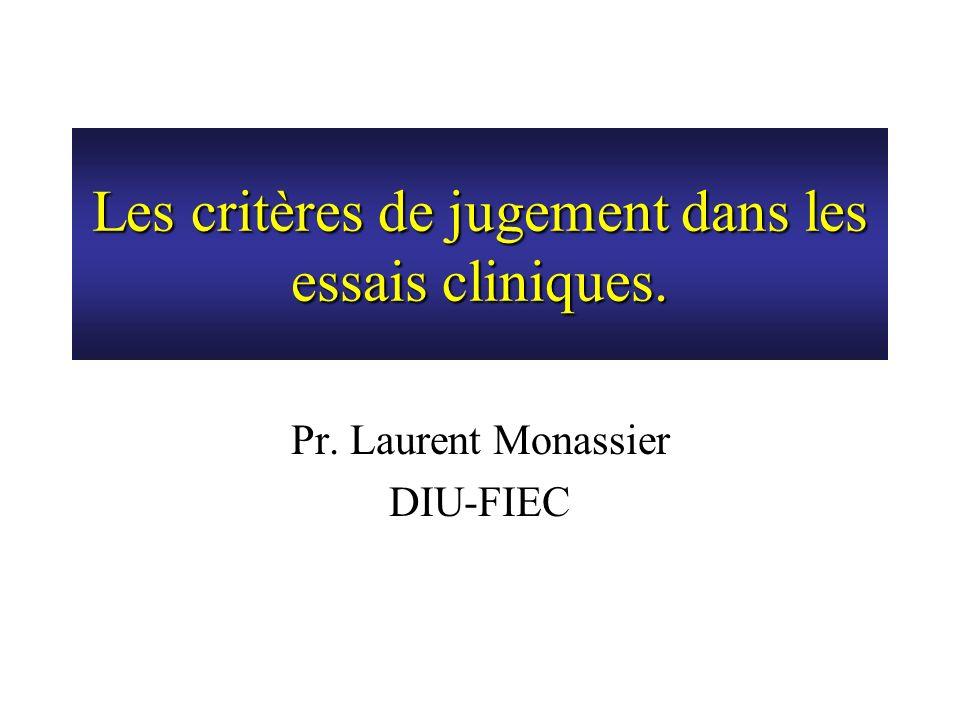 Les critères de jugement dans les essais cliniques. Pr. Laurent Monassier DIU-FIEC