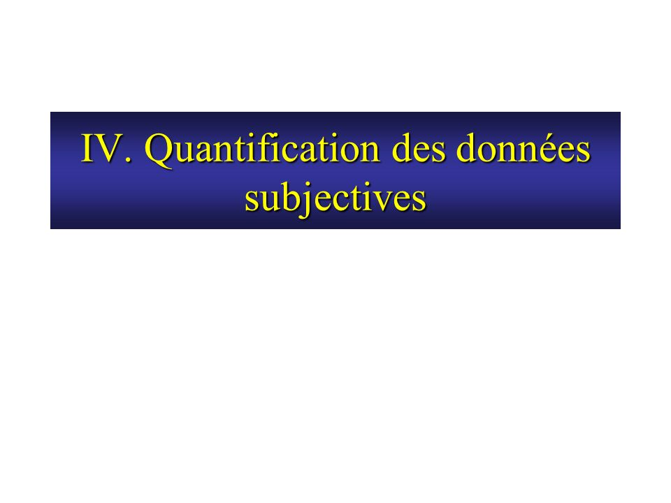 IV. Quantification des données subjectives