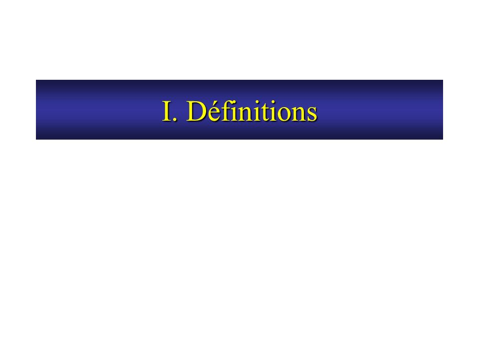 I. Définitions