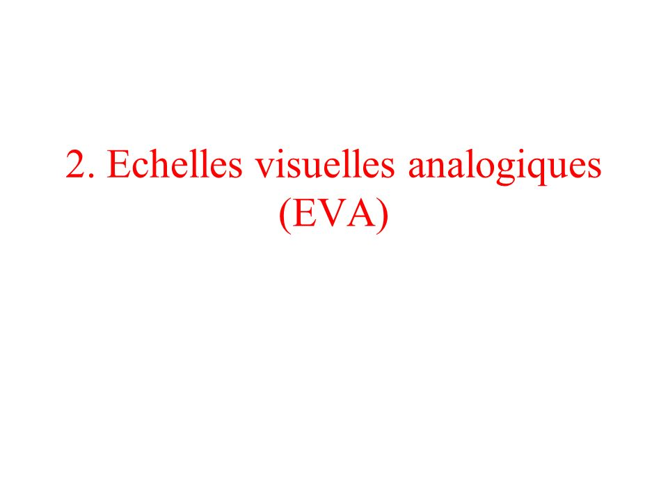 2. Echelles visuelles analogiques (EVA)