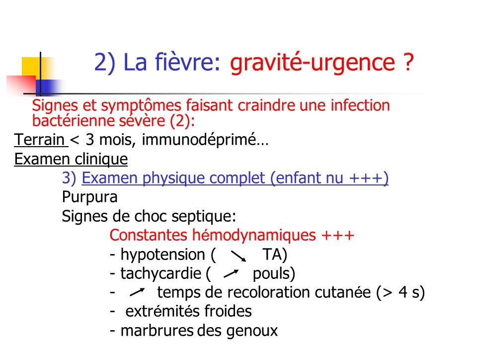 2) La fièvre: gravité-urgence ? Signes et symptômes faisant craindre une infection bactérienne sévère (2): Terrain < 3 mois, immunodéprimé… Examen cli