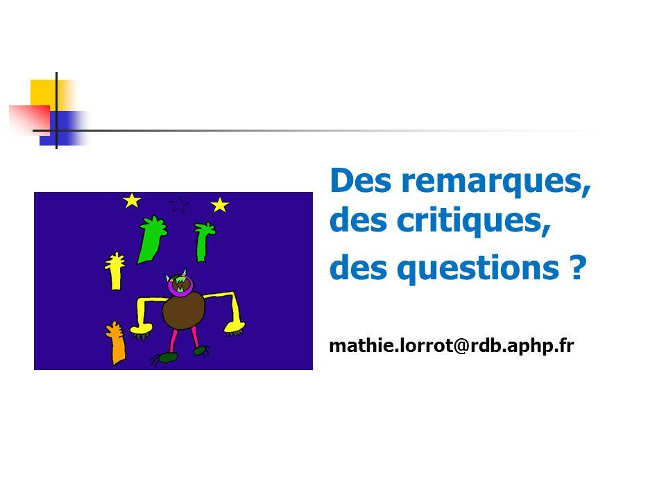 Des remarques, des critiques, des questions ? mathie.lorrot@rdb.aphp.fr