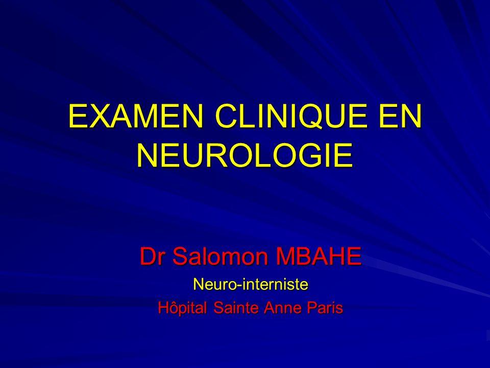 EXAMEN CLINIQUE EN NEUROLOGIE Dr Salomon MBAHE Neuro-interniste Hôpital Sainte Anne Paris