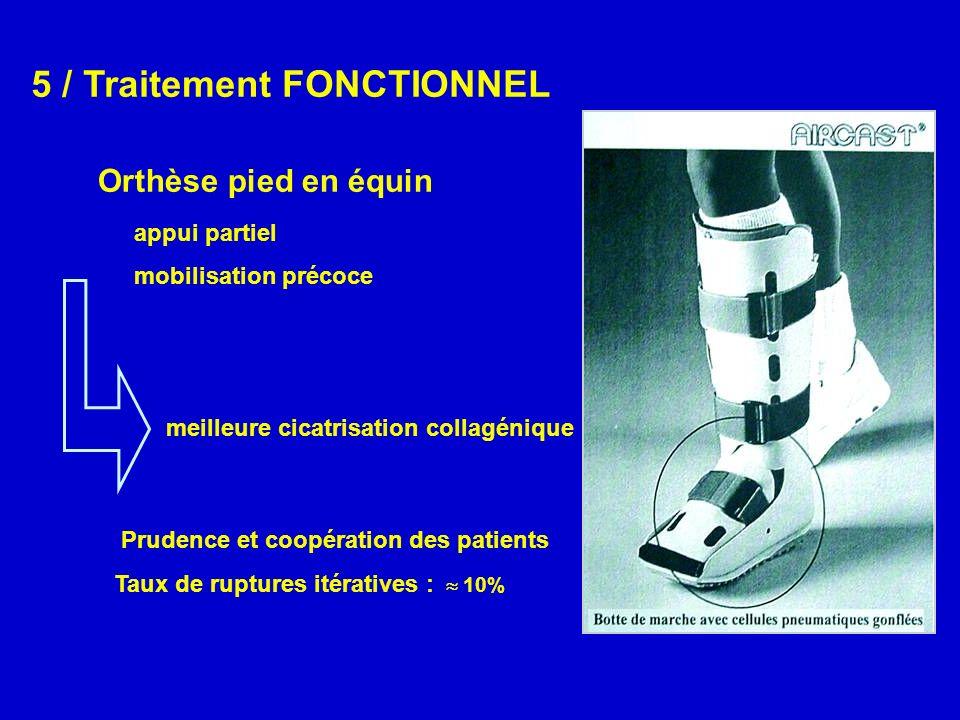 5 / Traitement FONCTIONNEL Orthèse pied en équin appui partiel mobilisation précoce Prudence et coopération des patients Taux de ruptures itératives :