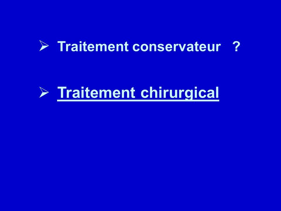 Traitement conservateur ? Traitement chirurgical