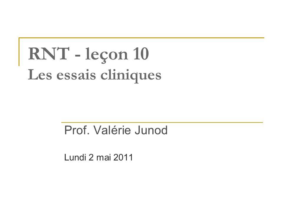RNT - leçon 10 Les essais cliniques Prof. Valérie Junod Lundi 2 mai 2011