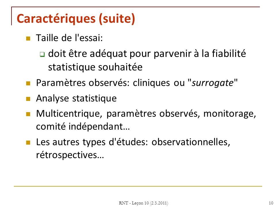 RNT - Leçon 10 (2.5.2011)10 Caractériques (suite) Taille de l'essai: doit être adéquat pour parvenir à la fiabilité statistique souhaitée Paramètres o