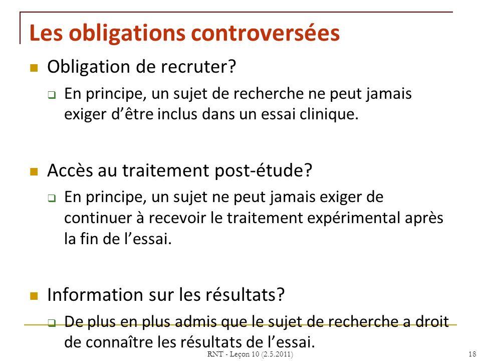 RNT - Leçon 10 (2.5.2011)18 Les obligations controversées Obligation de recruter? En principe, un sujet de recherche ne peut jamais exiger dêtre inclu