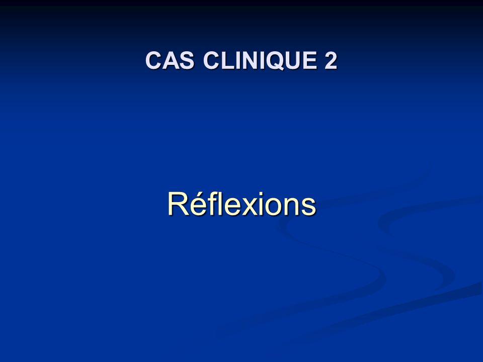 CAS CLINIQUE 2 Réflexions