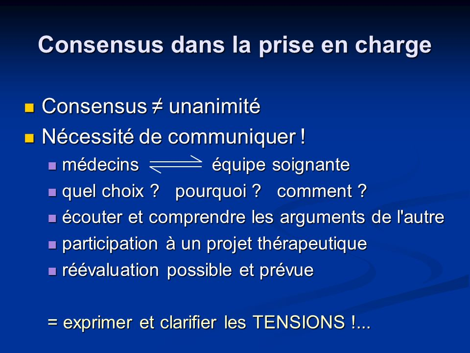 Consensus dans la prise en charge Consensus unanimité Consensus unanimité Nécessité de communiquer .