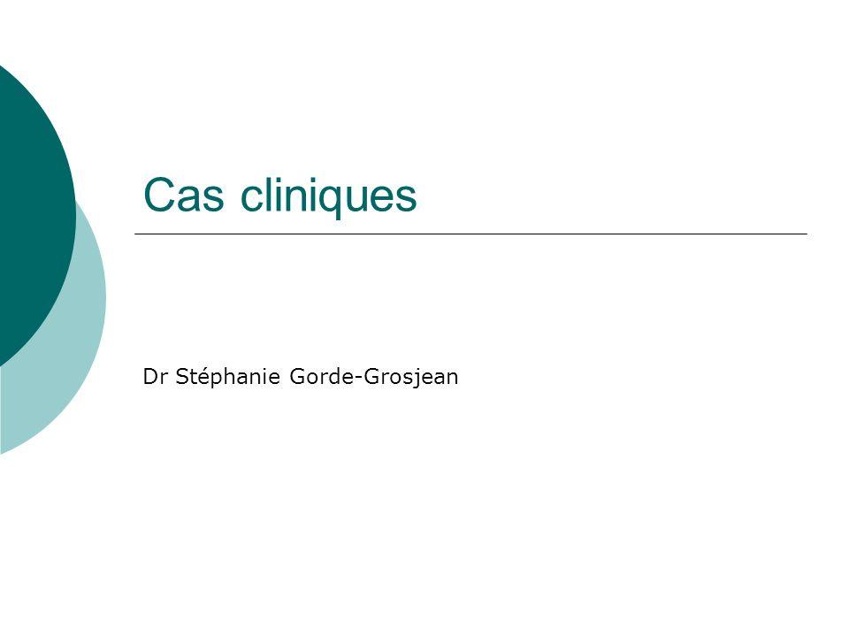 Cas cliniques Dr Stéphanie Gorde-Grosjean