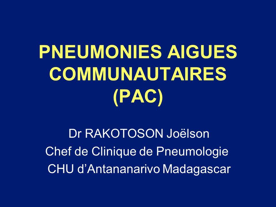 PNEUMONIES AIGUES COMMUNAUTAIRES (PAC) Dr RAKOTOSON Joëlson Chef de Clinique de Pneumologie CHU dAntananarivo Madagascar