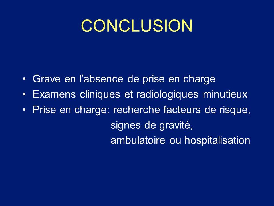 CONCLUSION Grave en labsence de prise en charge Examens cliniques et radiologiques minutieux Prise en charge: recherche facteurs de risque, signes de