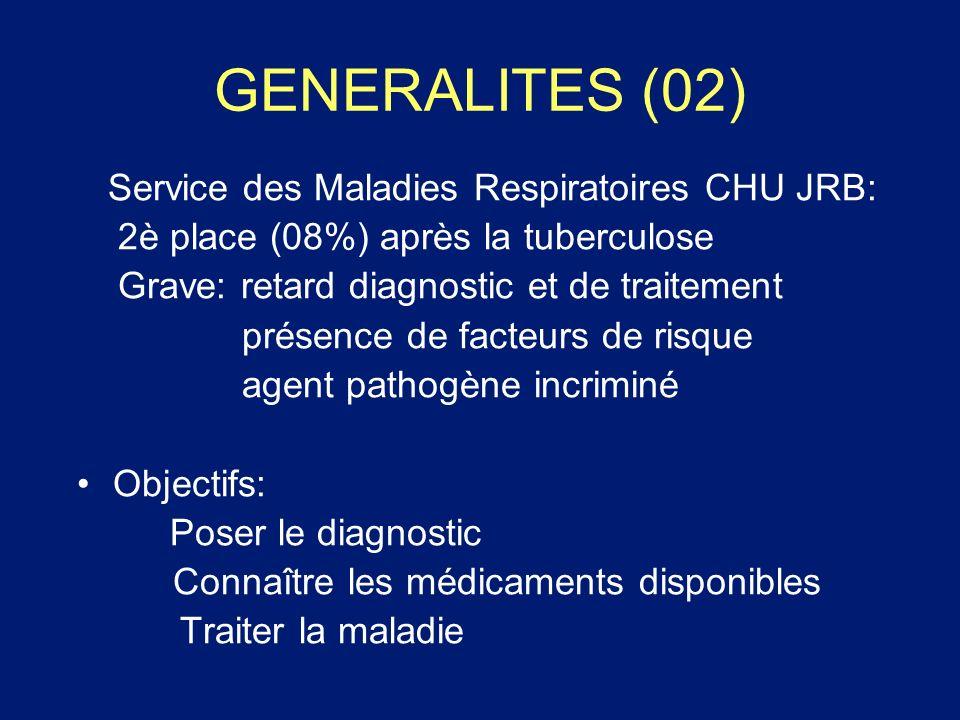 GENERALITES (02) Service des Maladies Respiratoires CHU JRB: 2è place (08%) après la tuberculose Grave: retard diagnostic et de traitement présence de