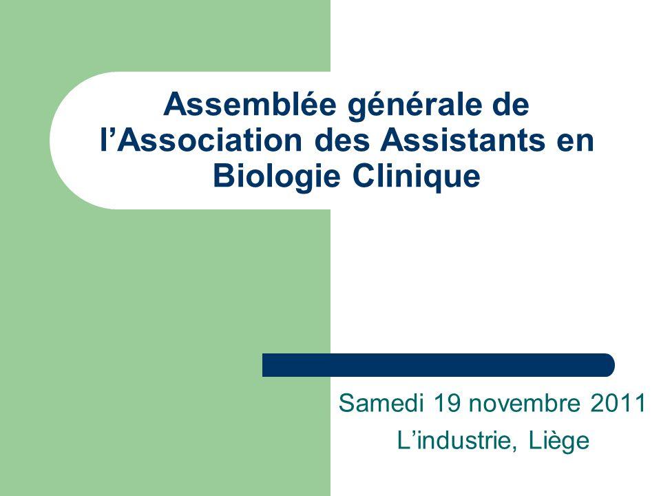 Assemblée générale de lAssociation des Assistants en Biologie Clinique Samedi 19 novembre 2011 Lindustrie, Liège