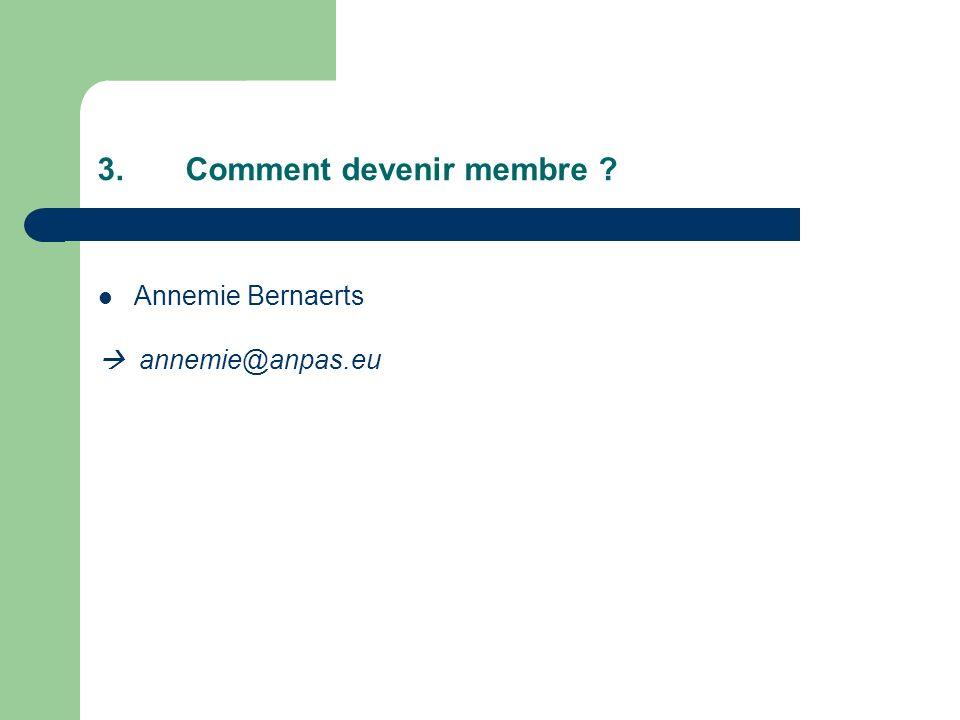 3.Comment devenir membre ? Annemie Bernaerts annemie@anpas.eu