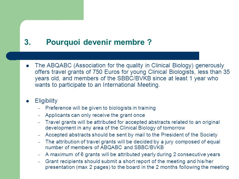 3.Pourquoi devenir membre ? The ABQABC (Association for the quality in Clinical Biology) generously offers travel grants of 750 Euros for young Clinic